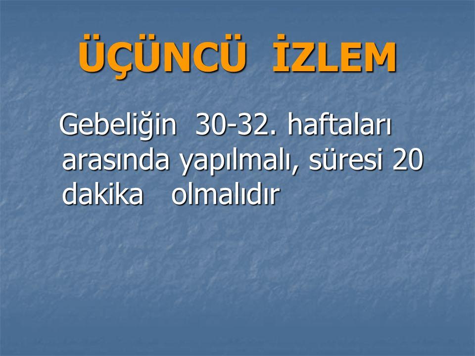 ÜÇÜNCÜ İZLEM Gebeliğin 30-32.