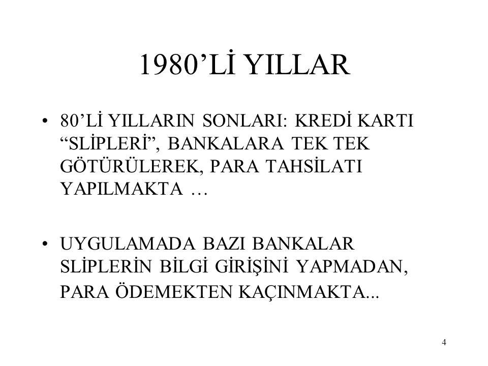 """4 1980'Lİ YILLAR 80'Lİ YILLARIN SONLARI: KREDİ KARTI """"SLİPLERİ"""", BANKALARA TEK TEK GÖTÜRÜLEREK, PARA TAHSİLATI YAPILMAKTA … UYGULAMADA BAZI BANKALAR S"""