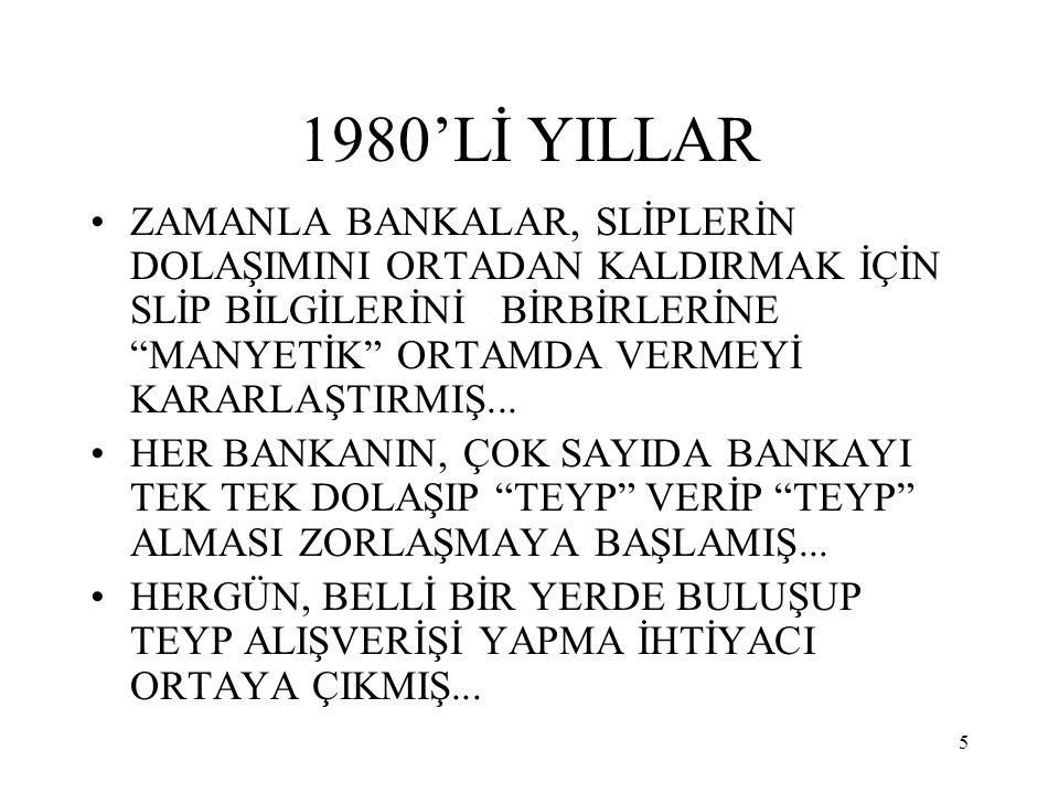 """5 1980'Lİ YILLAR ZAMANLA BANKALAR, SLİPLERİN DOLAŞIMINI ORTADAN KALDIRMAK İÇİN SLİP BİLGİLERİNİ BİRBİRLERİNE """"MANYETİK"""" ORTAMDA VERMEYİ KARARLAŞTIRMIŞ"""