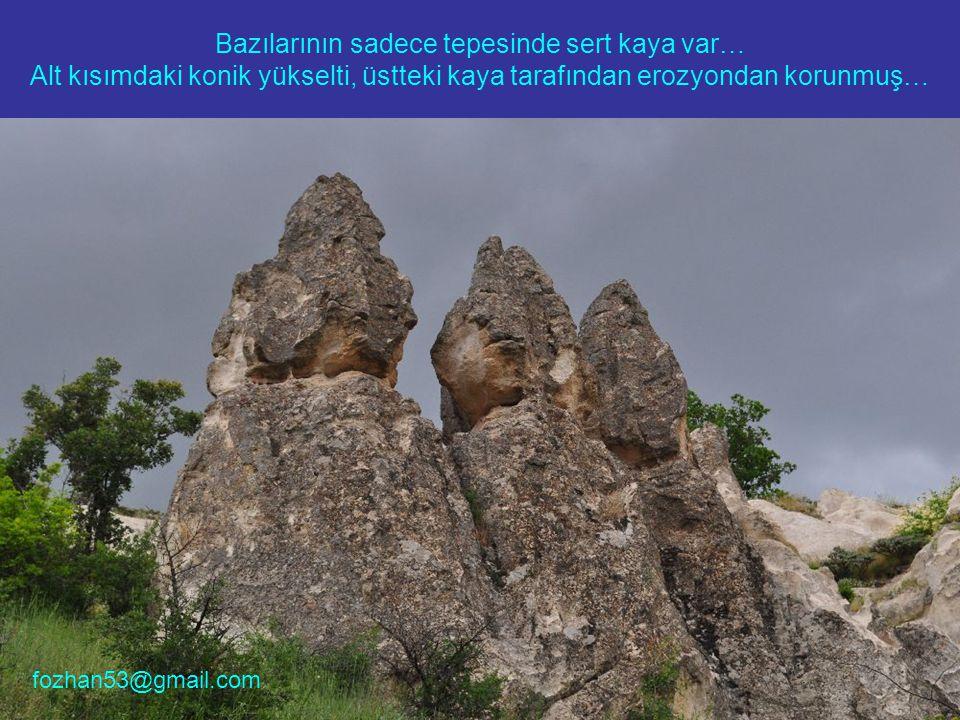 Bazılarının sadece tepesinde sert kaya var… Alt kısımdaki konik yükselti, üstteki kaya tarafından erozyondan korunmuş… fozhan53@gmail.com