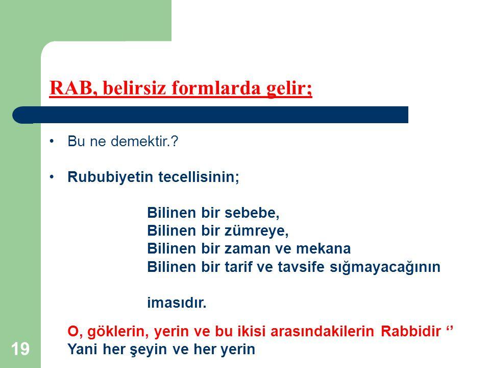 19 RAB, belirsiz formlarda gelir; Bu ne demektir..