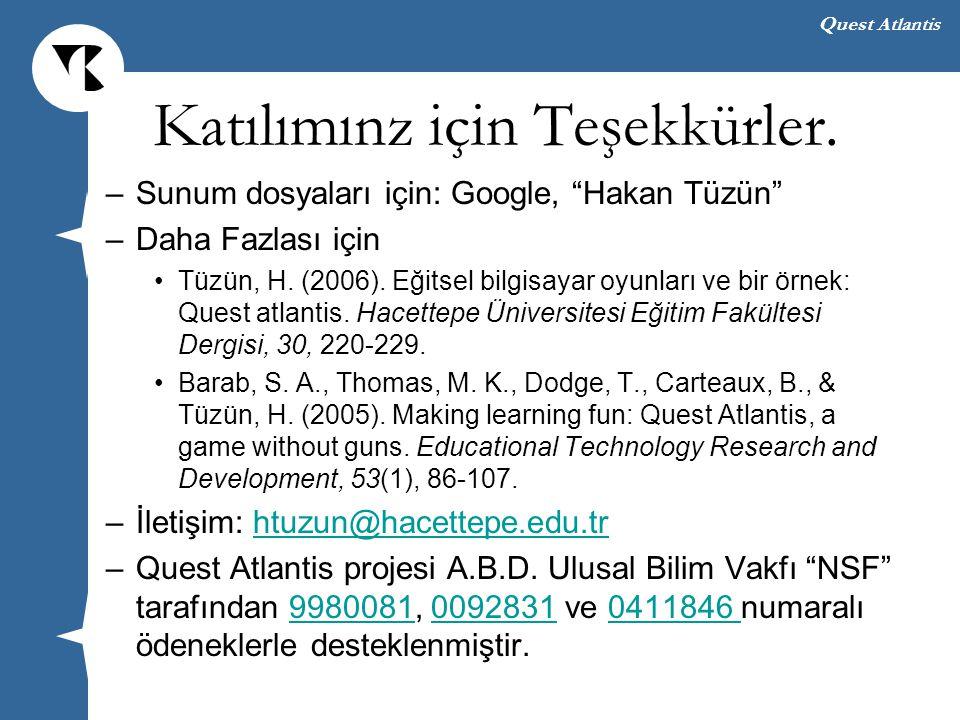 """Quest Atlantis Katılımınz için Teşekkürler. –Sunum dosyaları için: Google, """"Hakan Tüzün"""" –Daha Fazlası için Tüzün, H. (2006). Eğitsel bilgisayar oyunl"""