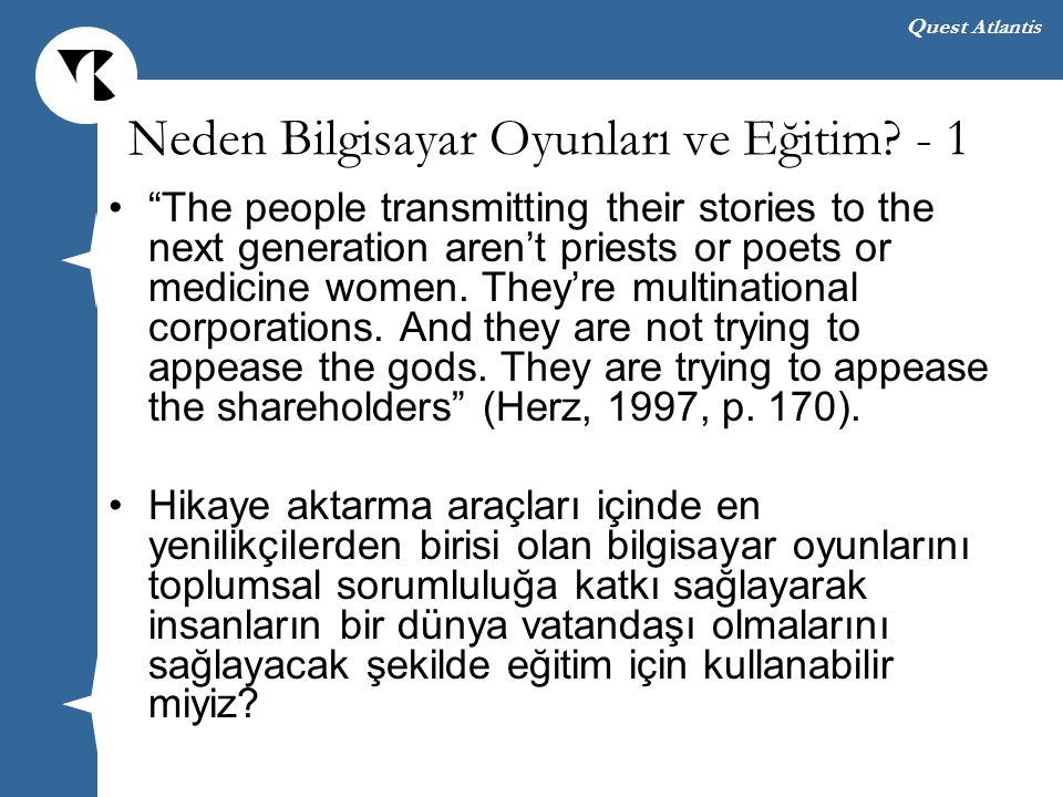 "Quest Atlantis Neden Bilgisayar Oyunları ve Eğitim? - 1 ""The people transmitting their stories to the next generation aren't priests or poets or medic"
