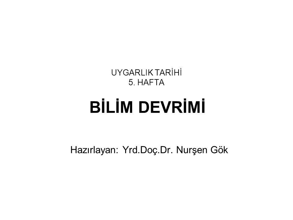 UYGARLIK TARİHİ 5. HAFTA BİLİM DEVRİMİ Hazırlayan: Yrd.Doç.Dr. Nurşen Gök
