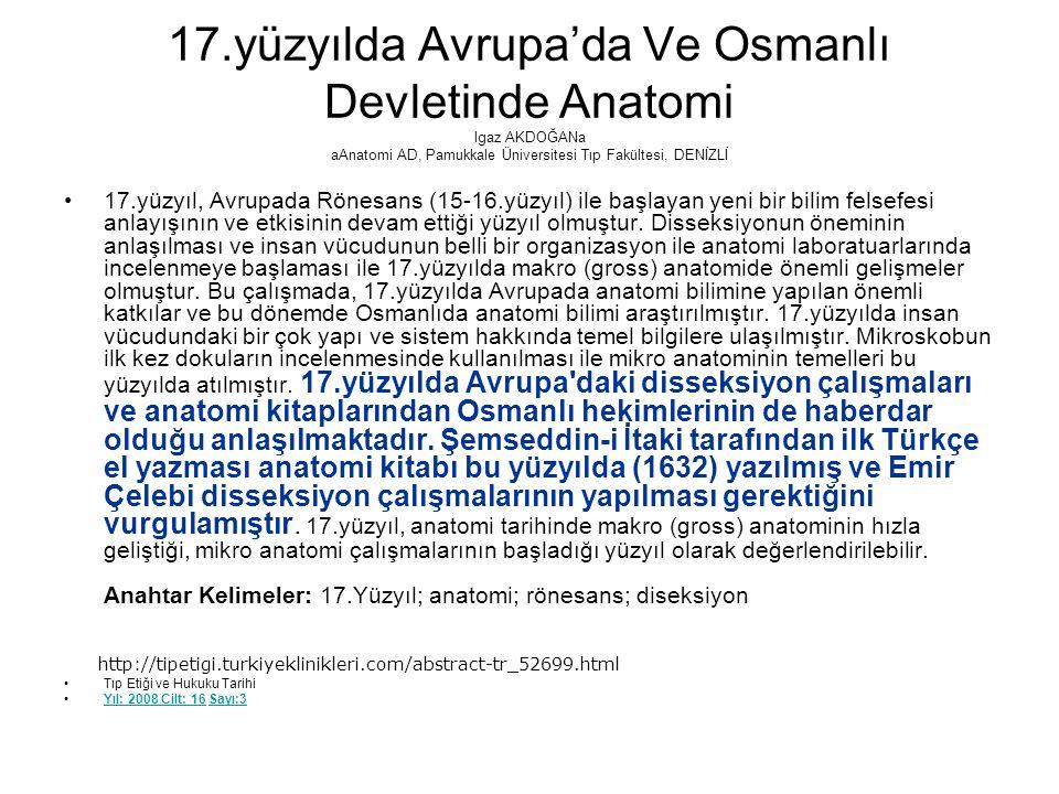 17.yüzyılda Avrupa'da Ve Osmanlı Devletinde Anatomi lgaz AKDOĞANa aAnatomi AD, Pamukkale Üniversitesi Tıp Fakültesi, DENİZLİ 17.yüzyıl, Avrupada Rönes