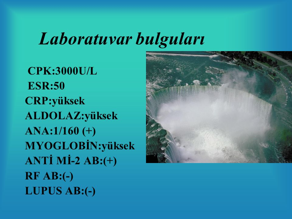 Laboratuvar bulguları CPK:3000U/L ESR:50 CRP:yüksek ALDOLAZ:yüksek ANA:1/160 (+) MYOGLOBİN:yüksek ANTİ Mİ-2 AB:(+) RF AB:(-) LUPUS AB:(-)