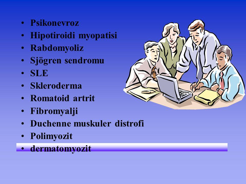 Psikonevroz Hipotiroidi myopatisi Rabdomyoliz Sjögren sendromu SLE Skleroderma Romatoid artrit Fibromyalji Duchenne muskuler distrofi Polimyozit derma