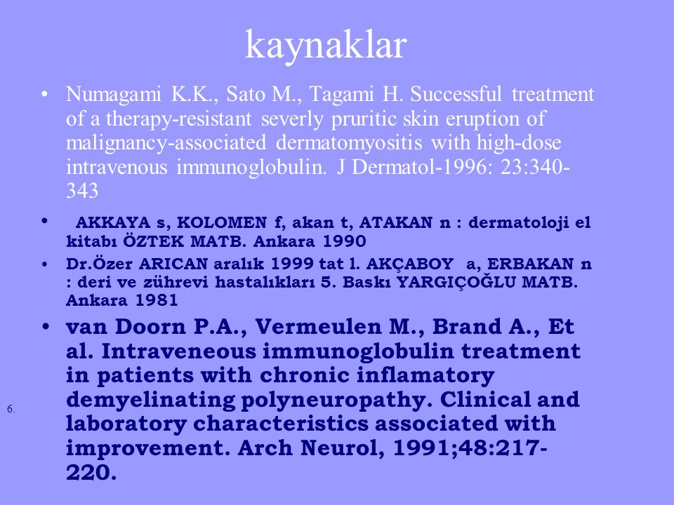 kaynaklar Numagami K.K., Sato M., Tagami H. Successful treatment of a therapy-resistant severly pruritic skin eruption of malignancy-associated dermat