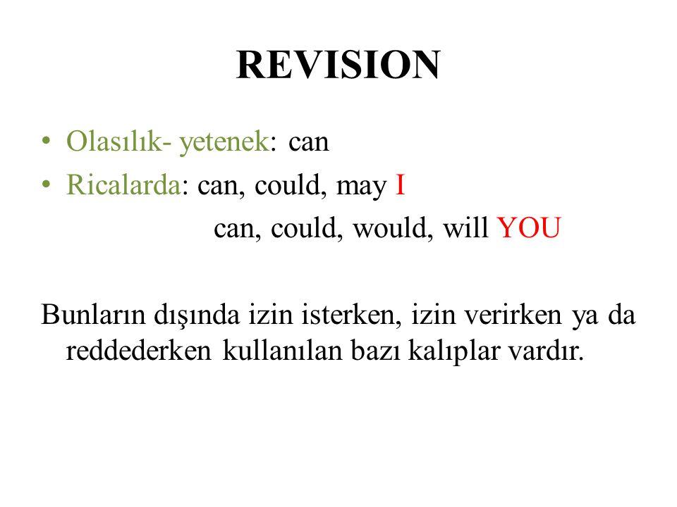 REVISION Olasılık- yetenek: can Ricalarda: can, could, may I can, could, would, will YOU Bunların dışında izin isterken, izin verirken ya da reddederk