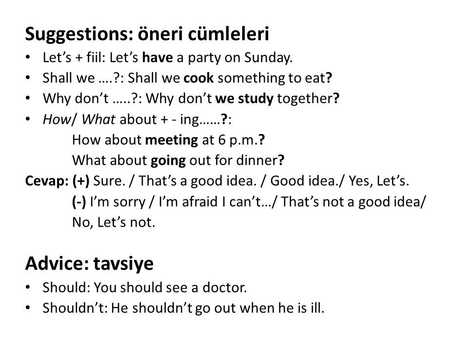 Suggestions: öneri cümleleri Let's + fiil: Let's have a party on Sunday. Shall we ….?: Shall we cook something to eat? Why don't …..?: Why don't we st