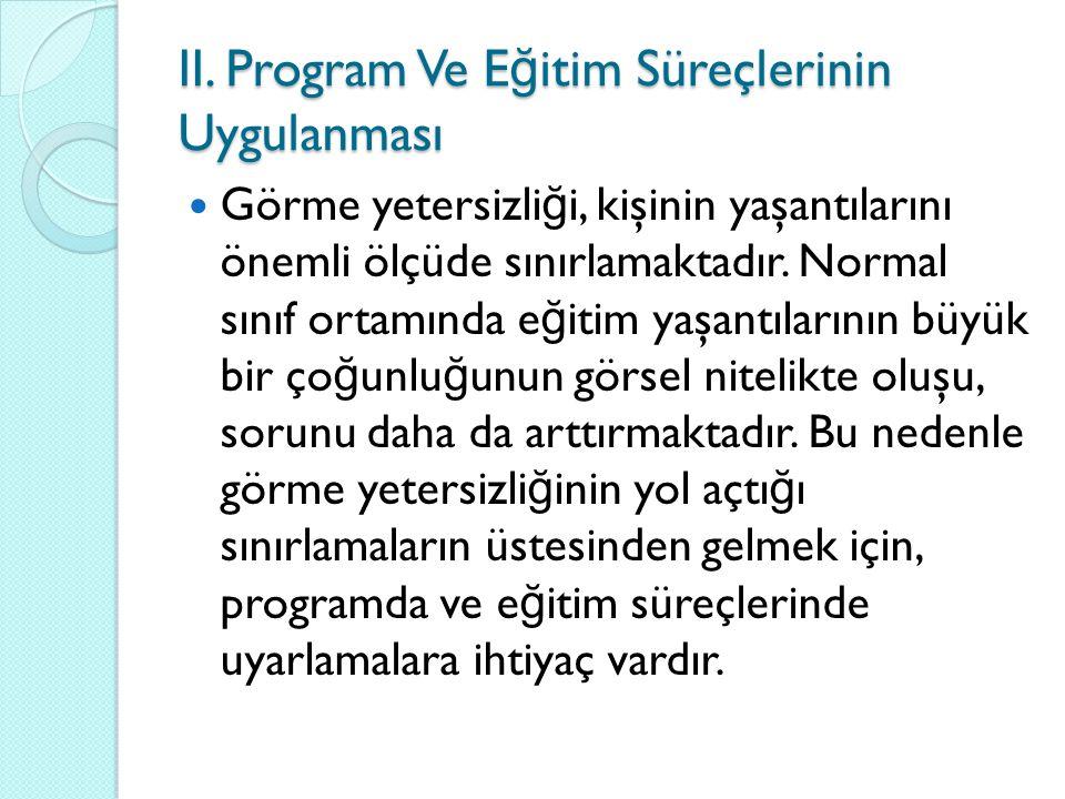 II. Program Ve E ğ itim Süreçlerinin Uygulanması Görme yetersizli ğ i, kişinin yaşantılarını önemli ölçüde sınırlamaktadır. Normal sınıf ortamında e ğ