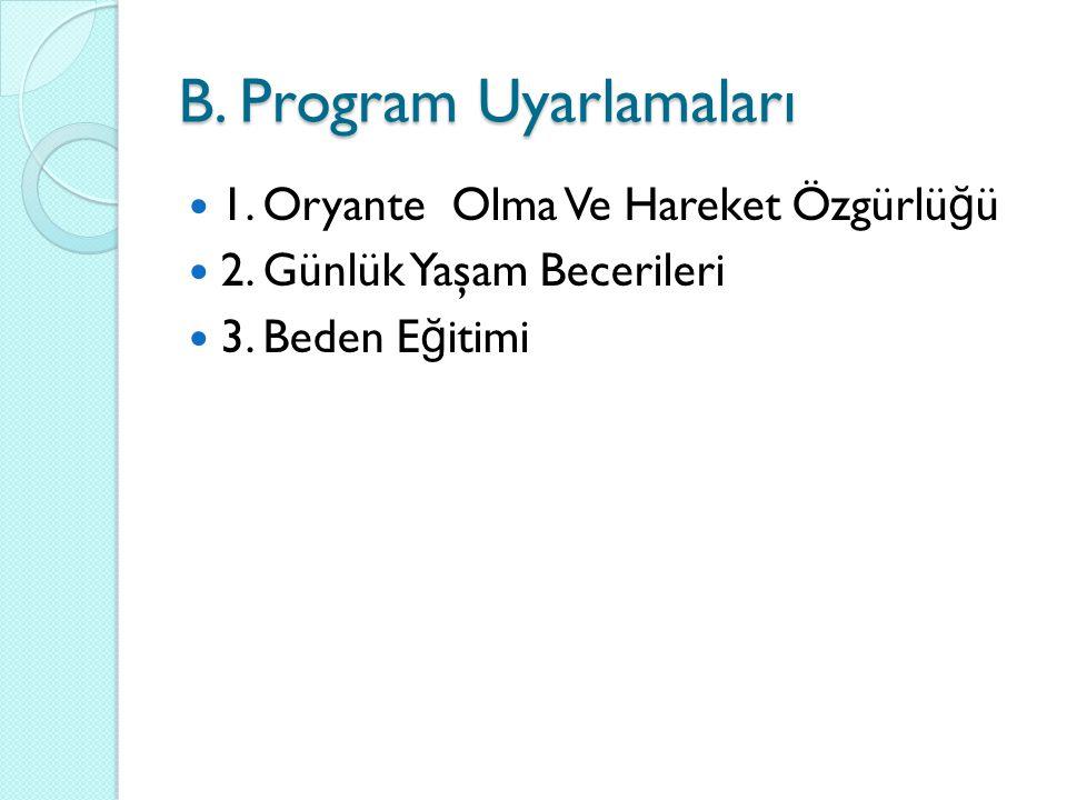 B. Program Uyarlamaları 1. Oryante Olma Ve Hareket Özgürlü ğ ü 2.