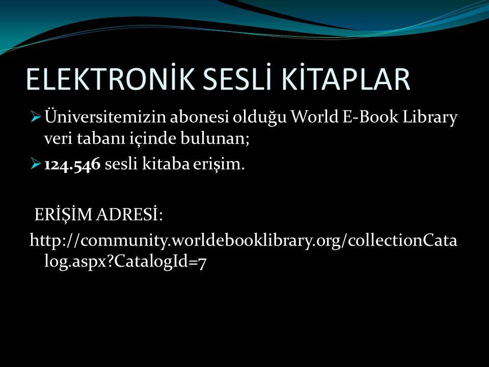 ELEKTRONİK SESLİ KİTAPLAR  Üniversitemizin abonesi olduğu World E-Book Library veri tabanı içinde bulunan;  124.546 sesli kitaba erişim. ERİŞİM ADRE