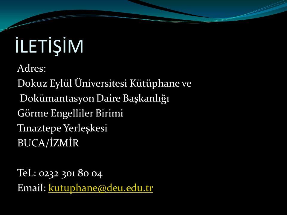 İLETİŞİM Adres: Dokuz Eylül Üniversitesi Kütüphane ve Dokümantasyon Daire Başkanlığı Görme Engelliler Birimi Tınaztepe Yerleşkesi BUCA/İZMİR TeL: 0232