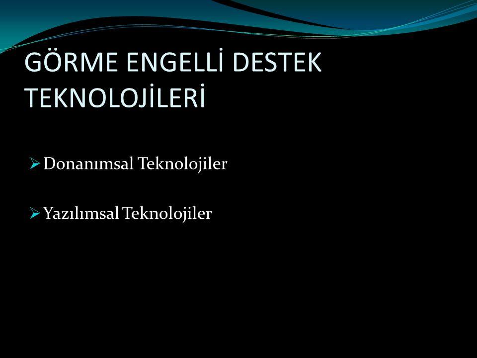 GÖRME ENGELLİ DESTEK TEKNOLOJİLERİ  Donanımsal Teknolojiler  Yazılımsal Teknolojiler