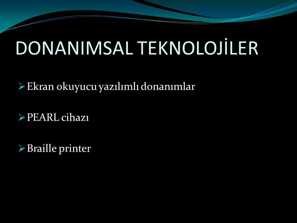 DONANIMSAL TEKNOLOJİLER  Ekran okuyucu yazılımlı donanımlar  PEARL cihazı  Braille printer