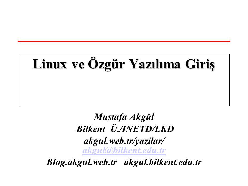 Mustafa Akgül Bilkent Ü./INETD/LKD akgul.web.tr/yazilar/ akgul@bilkent.edu.tr akgul@bilkent.edu.tr Blog.akgul.web.tr akgul.bilkent.edu.tr Linux ve Özg