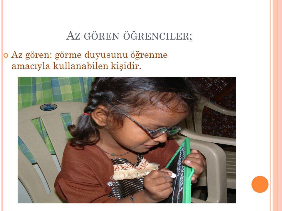 A Z GÖREN ÖĞRENCILER ; Az gören: görme duyusunu öğrenme amacıyla kullanabilen kişidir.