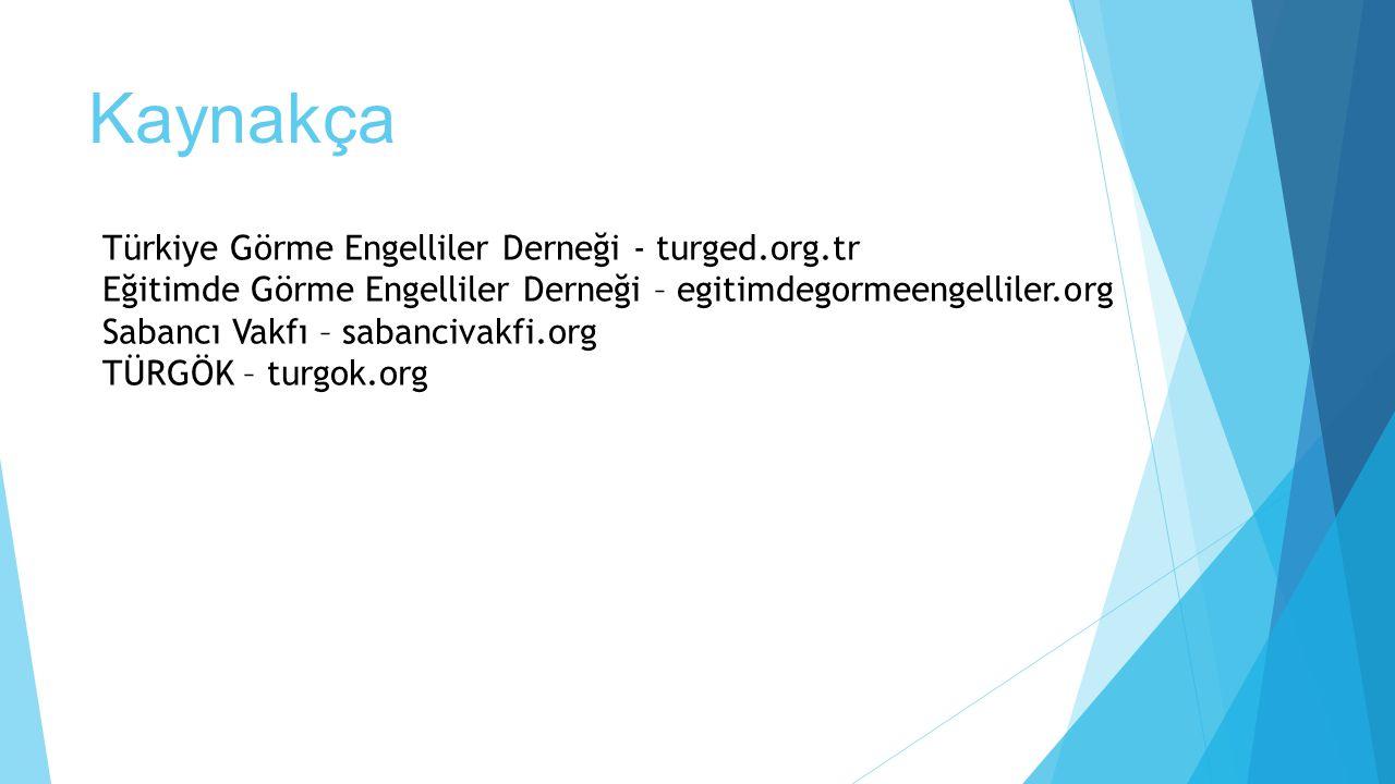 Kaynakça Türkiye Görme Engelliler Derneği - turged.org.tr Eğitimde Görme Engelliler Derneği – egitimdegormeengelliler.org Sabancı Vakfı – sabancivakfi.org TÜRGÖK – turgok.org