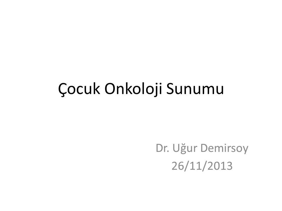 Çocuk Onkoloji Sunumu Dr. Uğur Demirsoy 26/11/2013
