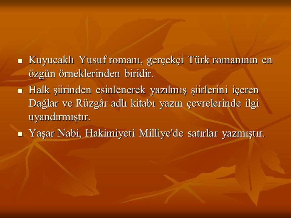Kuyucaklı Yusuf romanı, gerçekçi Türk romanının en özgün örneklerinden biridir. Halk şiirinden esinlenerek yazılmış şiirlerini içeren Dağlar ve Rüzgâr