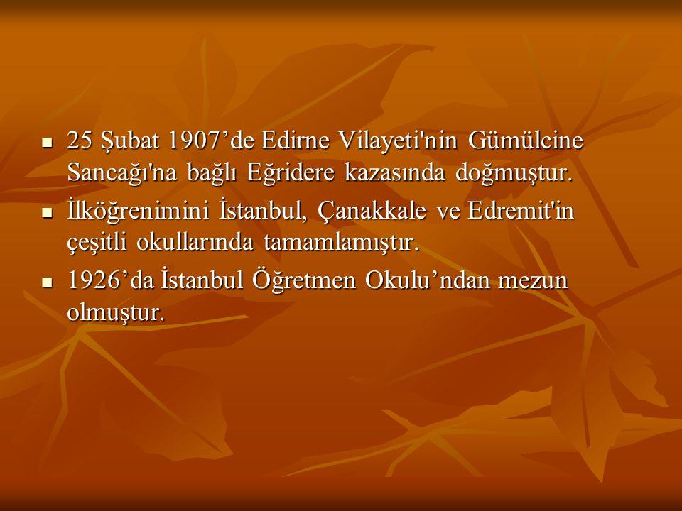 25 Şubat 1907'de Edirne Vilayeti'nin Gümülcine Sancağı'na bağlı Eğridere kazasında doğmuştur. İlköğrenimini İstanbul, Çanakkale ve Edremit'in çeşitli