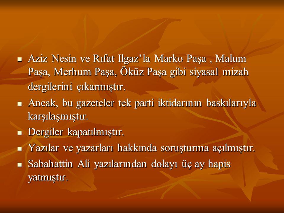 Aziz Nesin ve Rıfat Ilgaz'la Marko Paşa, Malum Paşa, Merhum Paşa, Öküz Paşa gibi siyasal mizah dergilerini çıkarmıştır. Ancak, bu gazeteler tek parti