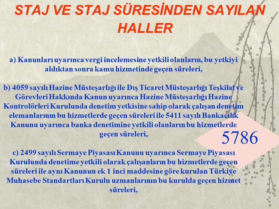5786 STAJ VE STAJ SÜRESİNDEN SAYILAN HALLER a) Kanunları uyarınca vergi incelemesine yetkili olanların, bu yetkiyi aldıktan sonra kamu hizmetinde geçe