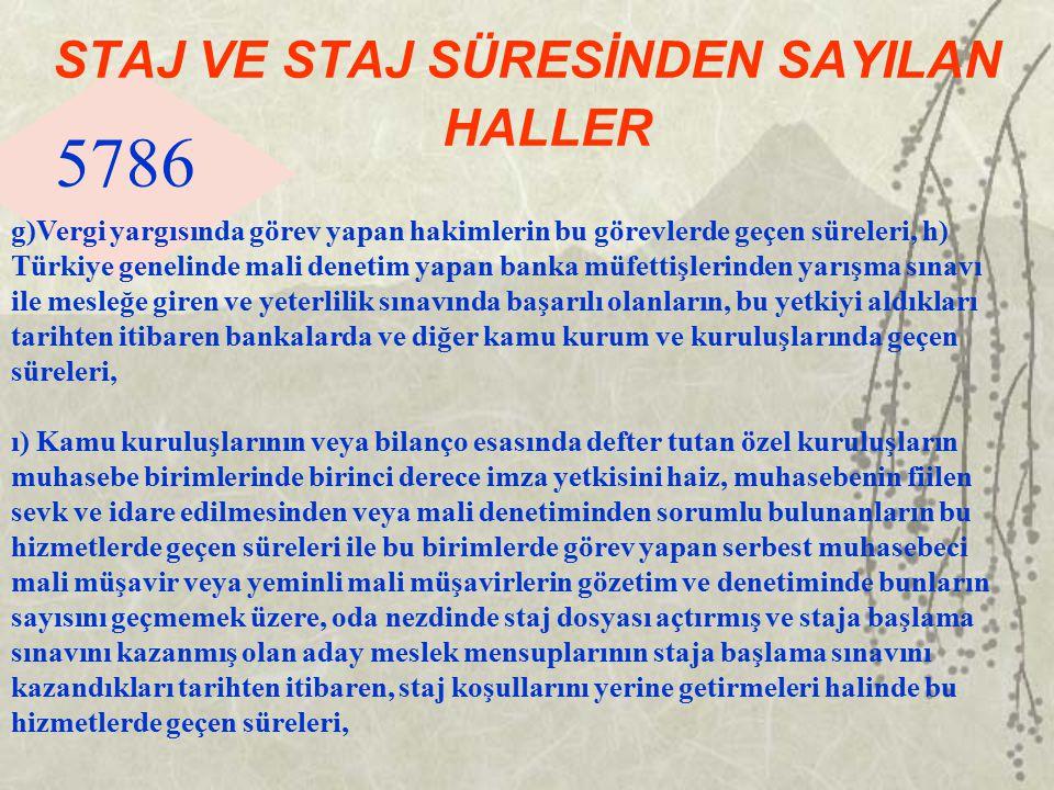 5786 STAJ VE STAJ SÜRESİNDEN SAYILAN HALLER g)Vergi yargısında görev yapan hakimlerin bu görevlerde geçen süreleri, h) Türkiye genelinde mali denetim