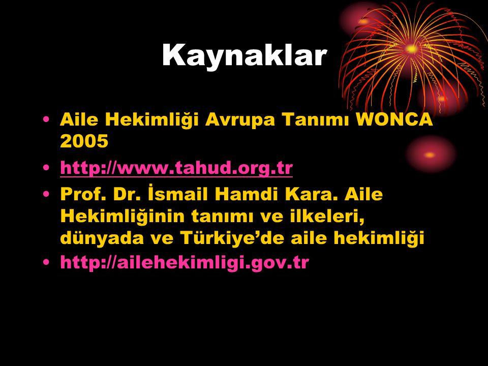 Kaynaklar Aile Hekimliği Avrupa Tanımı WONCA 2005 http://www.tahud.org.tr Prof. Dr. İsmail Hamdi Kara. Aile Hekimliğinin tanımı ve ilkeleri, dünyada v