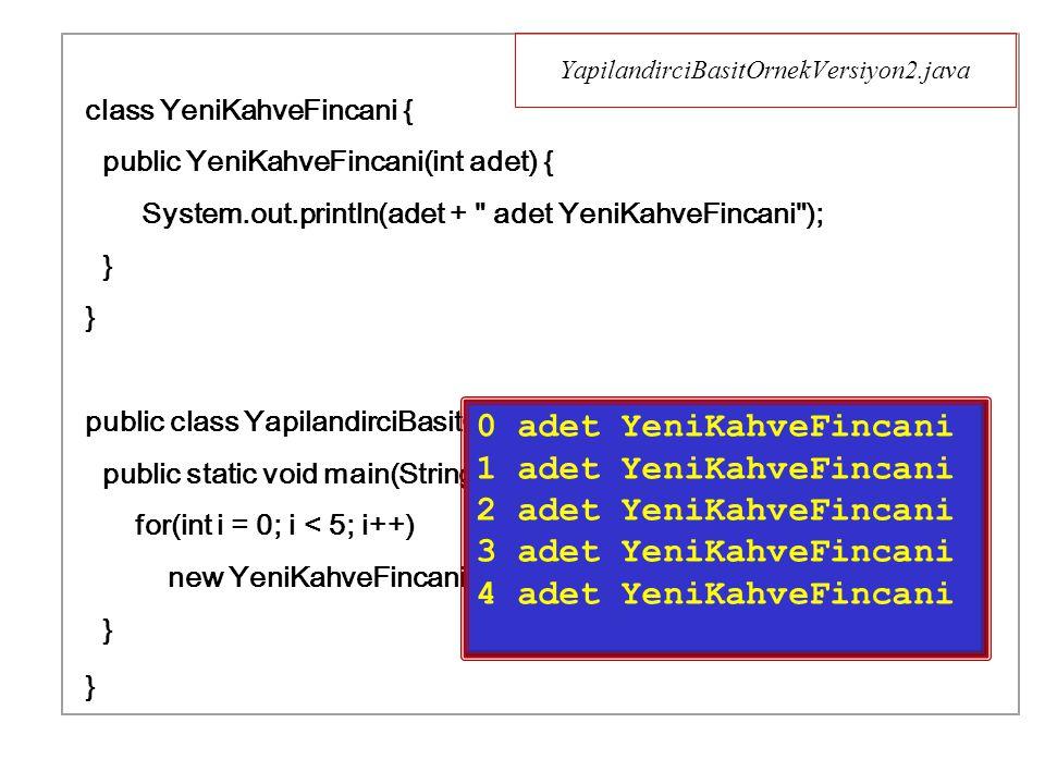Kahvalti.java class Peynir { public Peynir(int i, String tur) { System.out.println( Peynir ( +i+ ) --> + tur); } class Tabak { public Tabak(int i, String tur) { System.out.println( Tabak ( +i+ ) --> + tur); } static Peynir p1 = new Peynir(1, statik alan ); Peynir p2 = new Peynir(2, statik-olmayan alan ); } class Catal { public Catal(int i, String tur) { System.out.println( Catal ( +i+ ) --> + tur); } public class Kahvalti { static Catal c1 = new Catal(1, statik alan ); // dikkat.