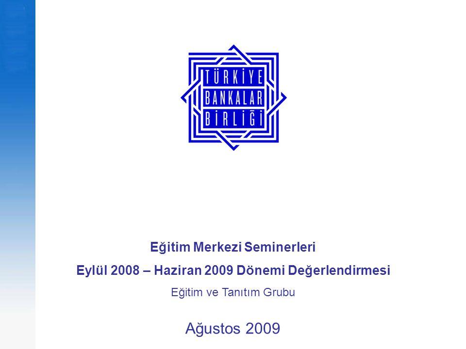 Eğitim Merkezi Seminerleri Eylül 2008 – Haziran 2009 Dönemi Değerlendirmesi Eğitim ve Tanıtım Grubu Ağustos 2009