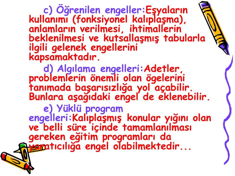 c) Öğrenilen engeller:Eşyaların kullanımı (fonksiyonel kalıplaşma), anlamların verilmesi, ihtimallerin beklenilmesi ve kutsallaşmış tabularla ilgili g
