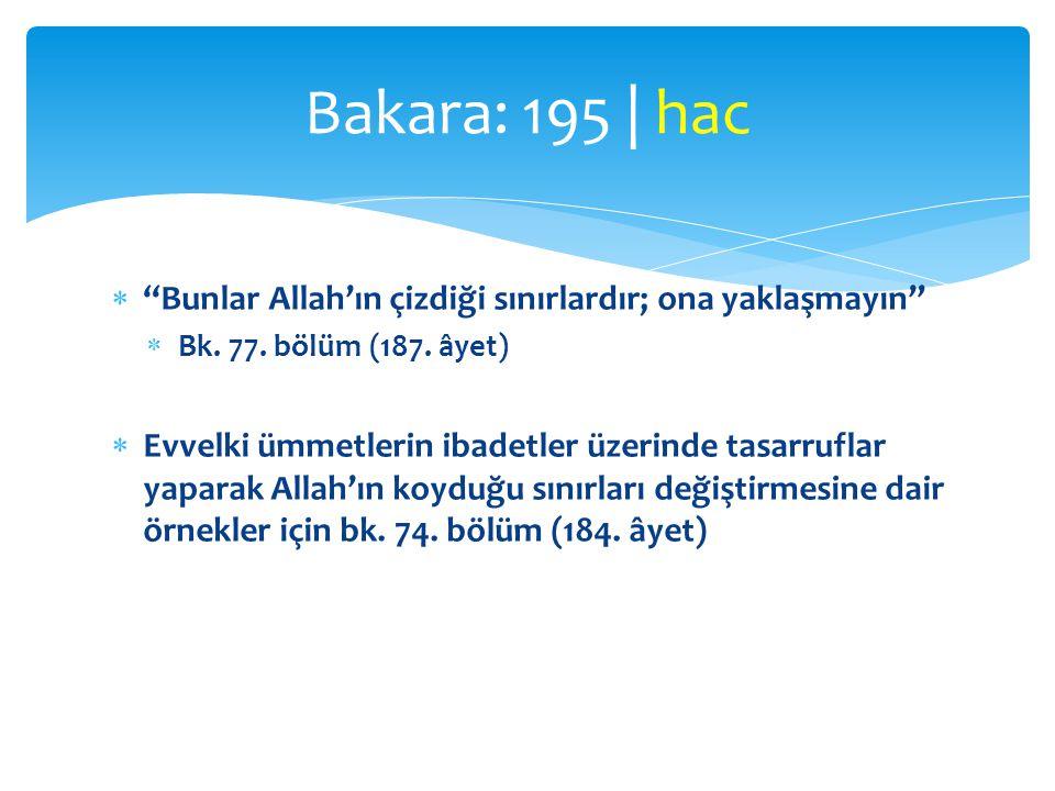 """ """"Bunlar Allah'ın çizdiği sınırlardır; ona yaklaşmayın""""  Bk. 77. bölüm (187. âyet)  Evvelki ümmetlerin ibadetler üzerinde tasarruflar yaparak Allah"""