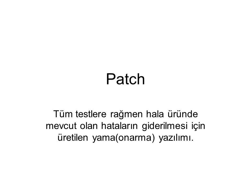 Patch Tüm testlere rağmen hala üründe mevcut olan hataların giderilmesi için üretilen yama(onarma) yazılımı.