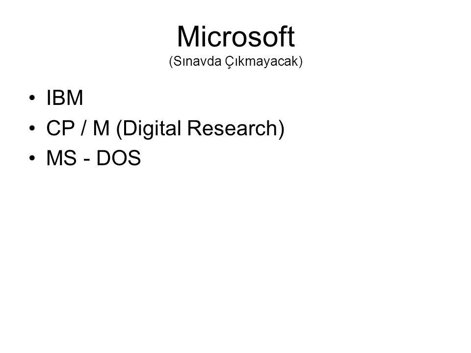 Microsoft (Sınavda Çıkmayacak) IBM CP / M (Digital Research) MS - DOS