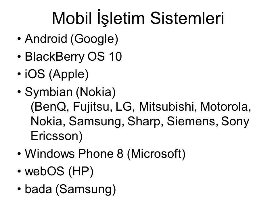 Mobil İşletim Sistemleri Android (Google) BlackBerry OS 10 iOS (Apple) Symbian (Nokia) (BenQ, Fujitsu, LG, Mitsubishi, Motorola, Nokia, Samsung, Sharp