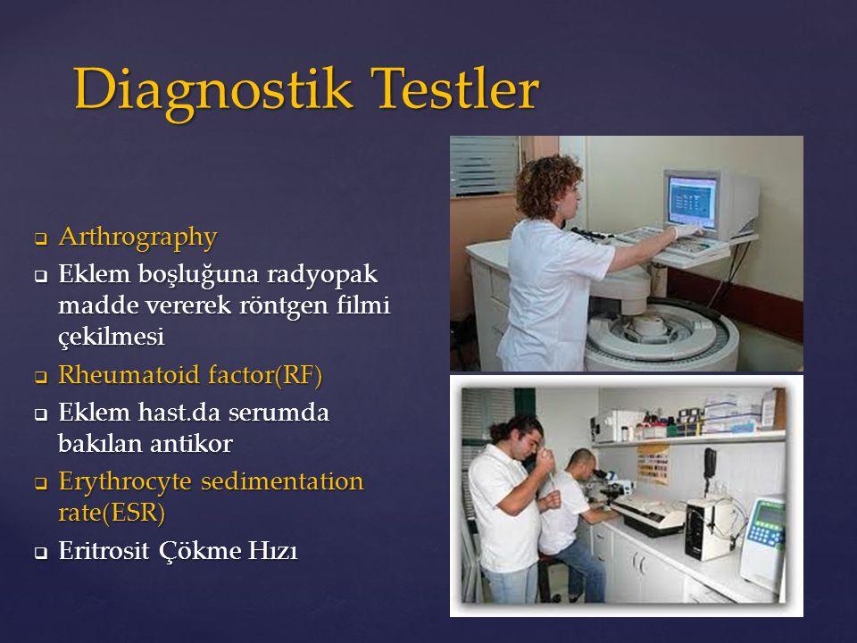  Arthrography  Eklem boşluğuna radyopak madde vererek röntgen filmi çekilmesi  Rheumatoid factor(RF)  Eklem hast.da serumda bakılan antikor  Eryt