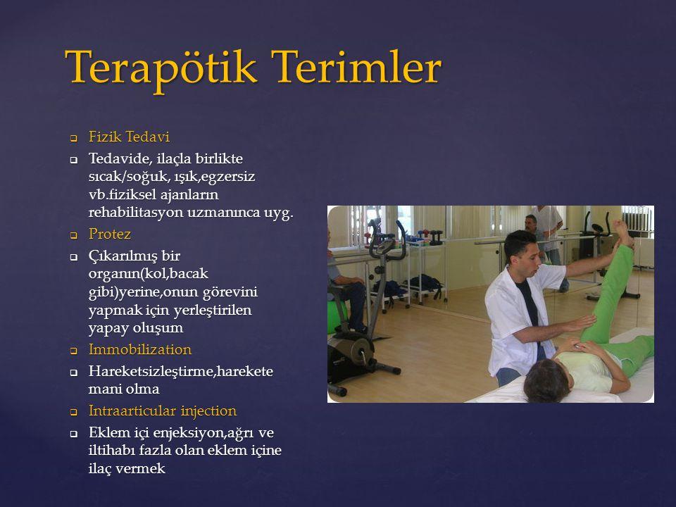  Fizik Tedavi  Tedavide, ilaçla birlikte sıcak/soğuk, ışık,egzersiz vb.fiziksel ajanların rehabilitasyon uzmanınca uyg.  Protez  Çıkarılmış bir or