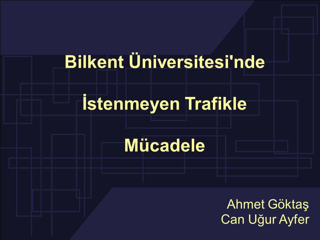 Bilkent Üniversitesi nde İstenmeyen Trafikle Mücadele Ahmet Göktaş Can Uğur Ayfer
