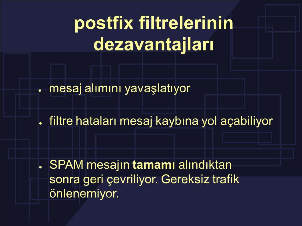 postfix filtrelerinin dezavantajları ● mesaj alımını yavaşlatıyor ● filtre hataları mesaj kaybına yol açabiliyor ● SPAM mesajın tamamı alındıktan sonra geri çevriliyor.