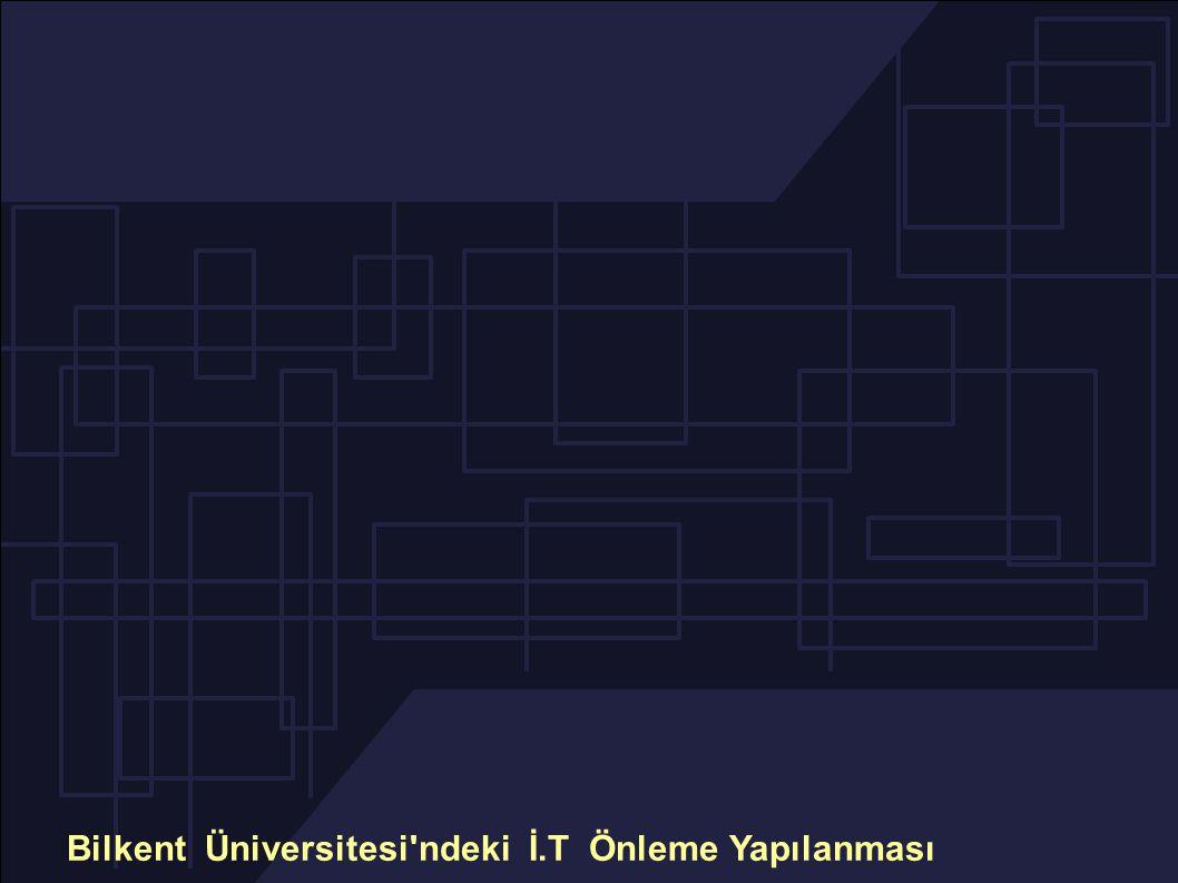 Bilkent Üniversitesi ndeki İ.T Önleme Yapılanması