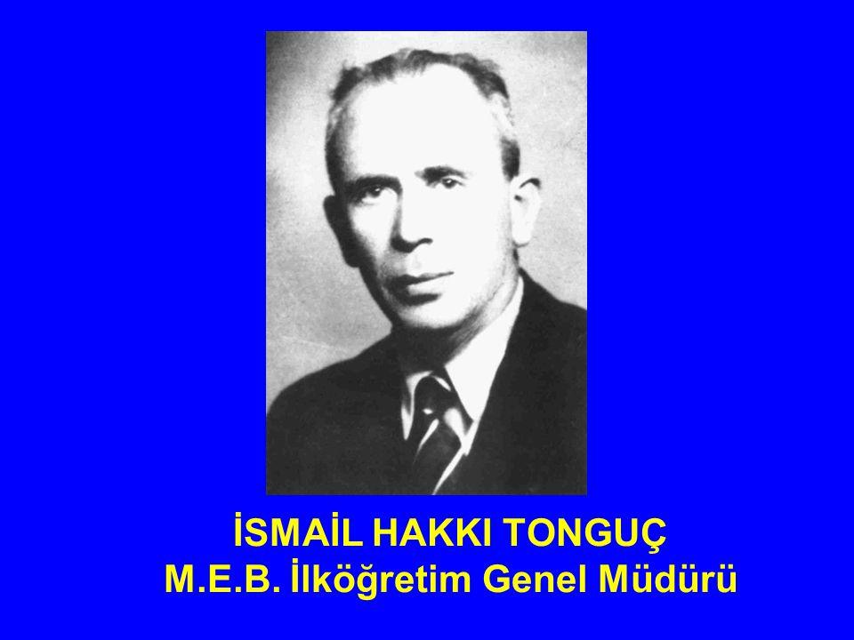 İSMAİL HAKKI TONGUÇ M.E.B. İlköğretim Genel Müdürü