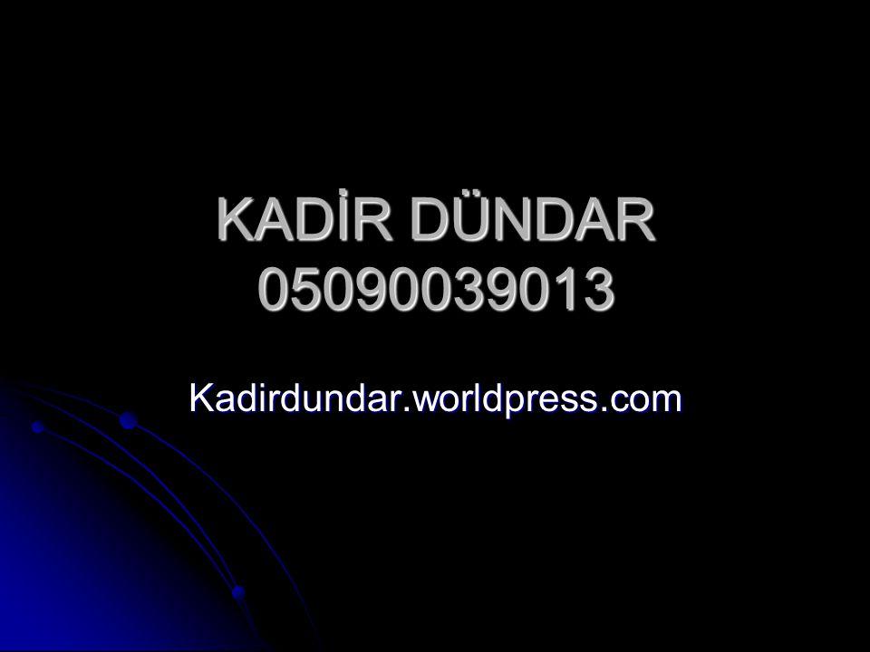 KADİR DÜNDAR 05090039013 Kadirdundar.worldpress.com