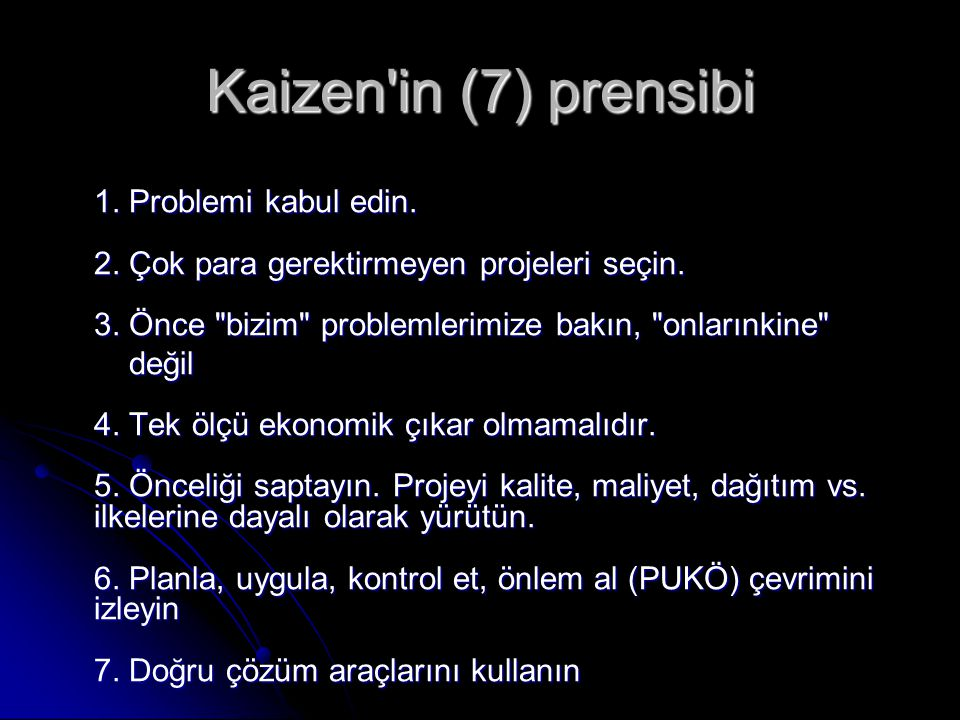 Kaizen'in (7) prensibi 1. Problemi kabul edin. 2. Çok para gerektirmeyen projeleri seçin. 3. Önce