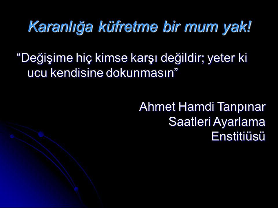 """Karanlığa küfretme bir mum yak! """"Değişime hiç kimse karşı değildir; yeter ki ucu kendisine dokunmasın"""" Ahmet Hamdi Tanpınar Saatleri Ayarlama Enstitiü"""