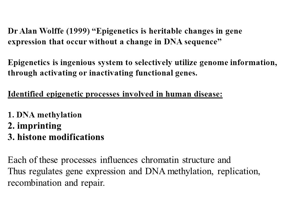 """Dr Alan Wolffe (1999) """"Epigenetics is heritable changes in gene expression that occur without a change in DNA sequence"""" Epigenetics is ingenious syste"""