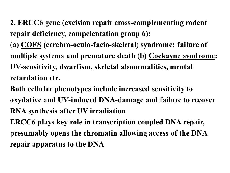 2. ERCC6 gene (excision repair cross-complementing rodent repair deficiency, compelentation group 6): (a) COFS (cerebro-oculo-facio-skeletal) syndrome