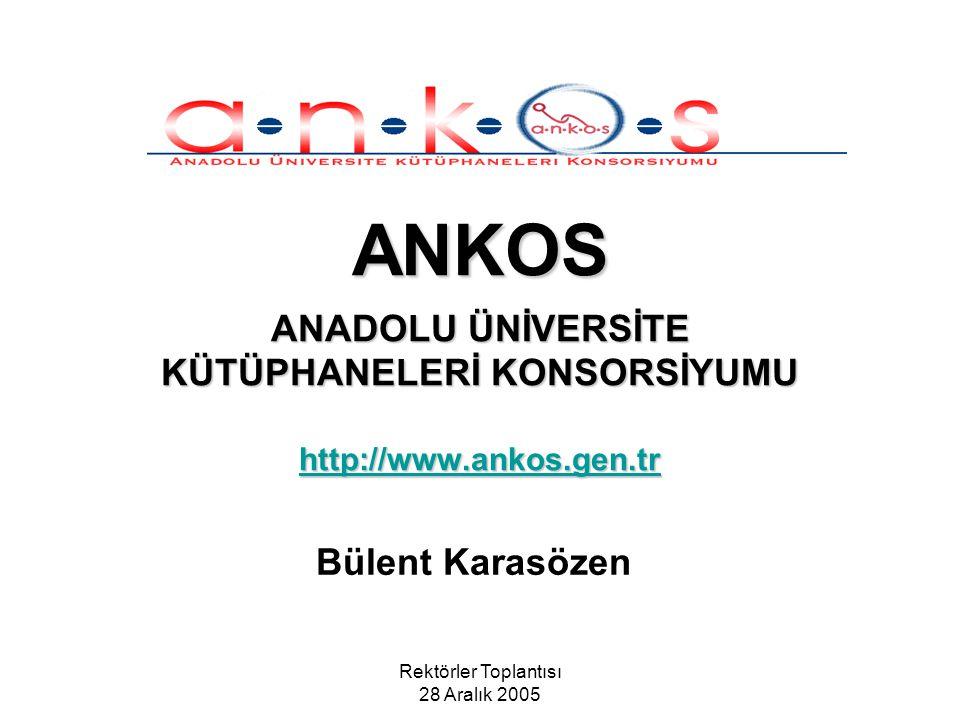 Rektörler Toplantısı 28 Aralık 2005 ANKOS'UN YAPILANMASI Yürütme Kurulu Koordinatör Veritabanı sorumluları Çalışma grupları –Lisans Anlaşmaları –Kullanıcı Eğitimi –Kullanım İstatistikleri –Tanıtım ve Organizasyon Araştırma grupları