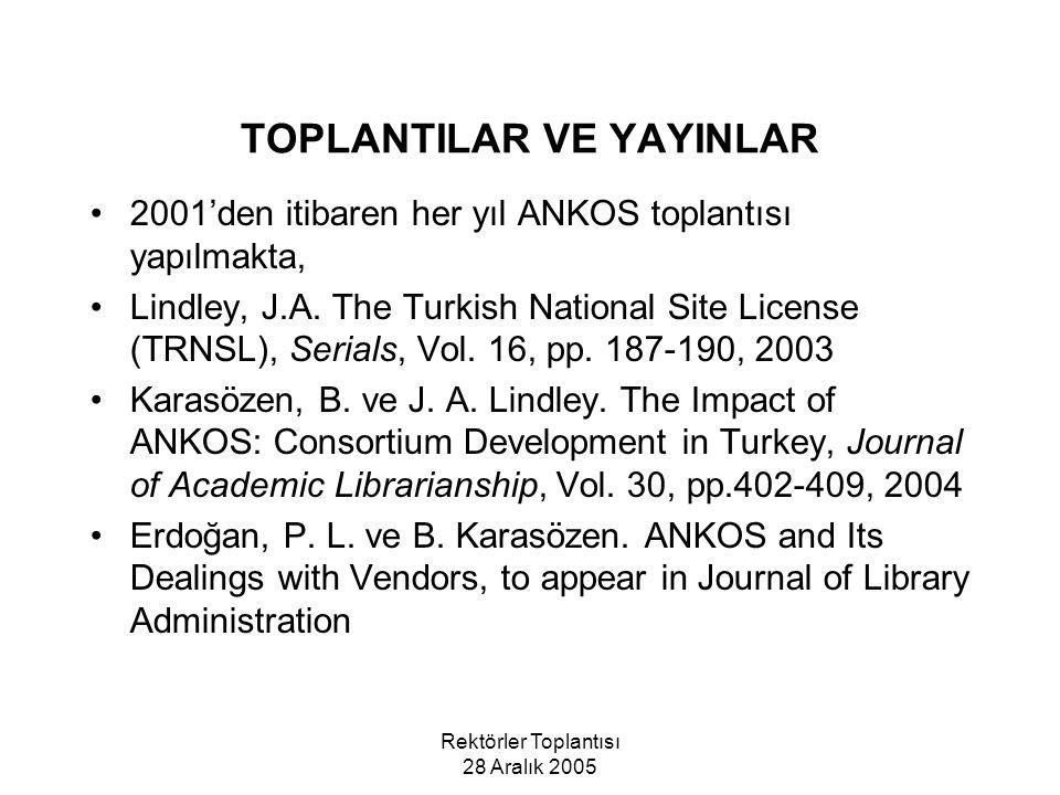 Rektörler Toplantısı 28 Aralık 2005 TOPLANTILAR VE YAYINLAR 2001'den itibaren her yıl ANKOS toplantısı yapılmakta, Lindley, J.A.